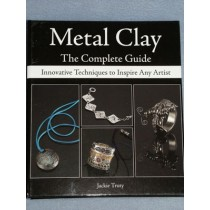 Metal Clay - The Complete Guide Book
